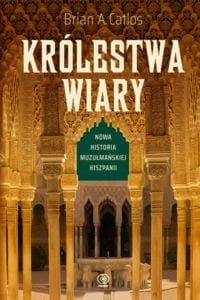 """Książka """"Królestwa wiary. Nowa historia muzułmańskiej Hiszpanii"""" [recenzja]"""